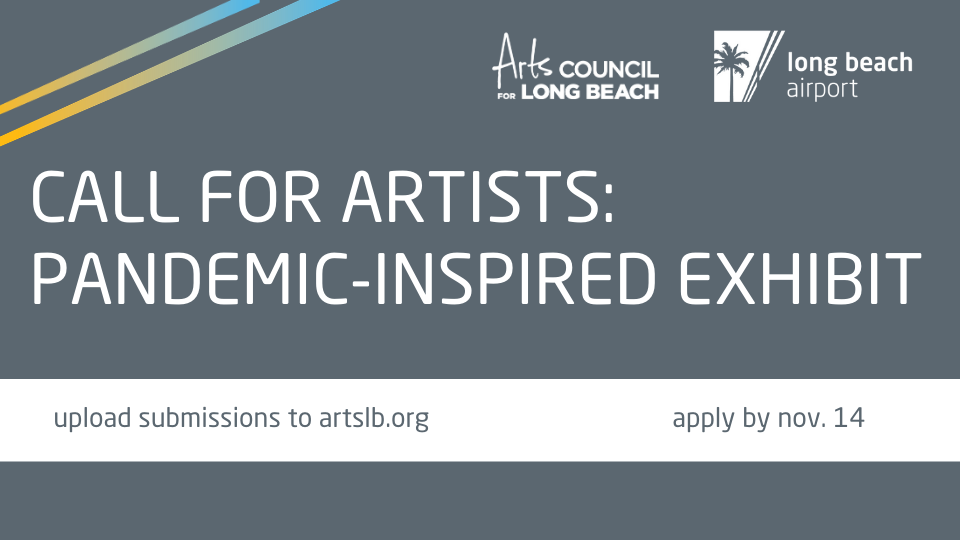 Call for Artists Pandemic-Inspired Exhibit. Upload submissions to artslb.org deadline is nov. 14